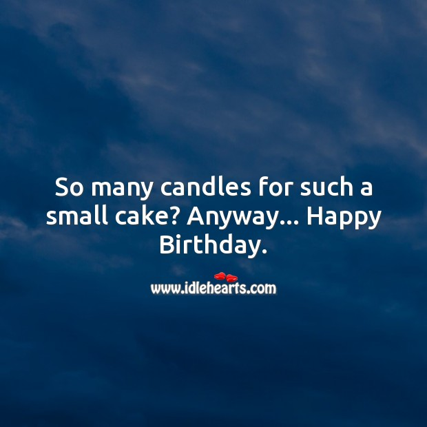 So many candles for such a small cake? Image