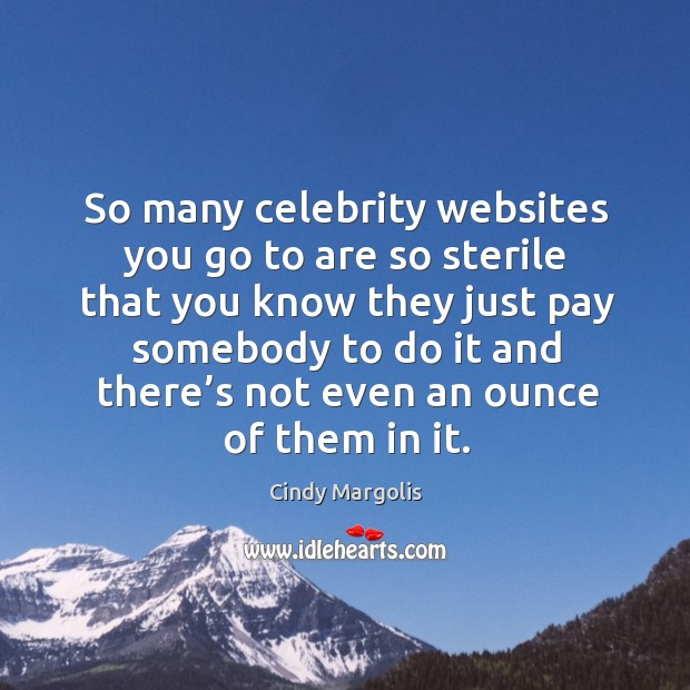 So many celebrity websites you go to are so sterile that you know they just pay somebody Image