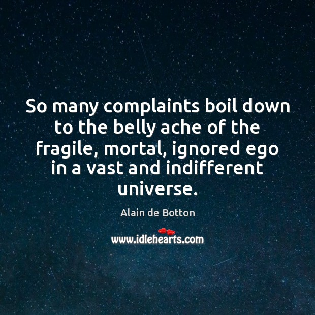 So many complaints boil down to the belly ache of the fragile, Alain de Botton Picture Quote