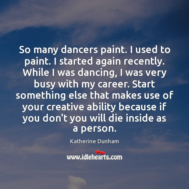 Image, So many dancers paint. I used to paint. I started again recently.