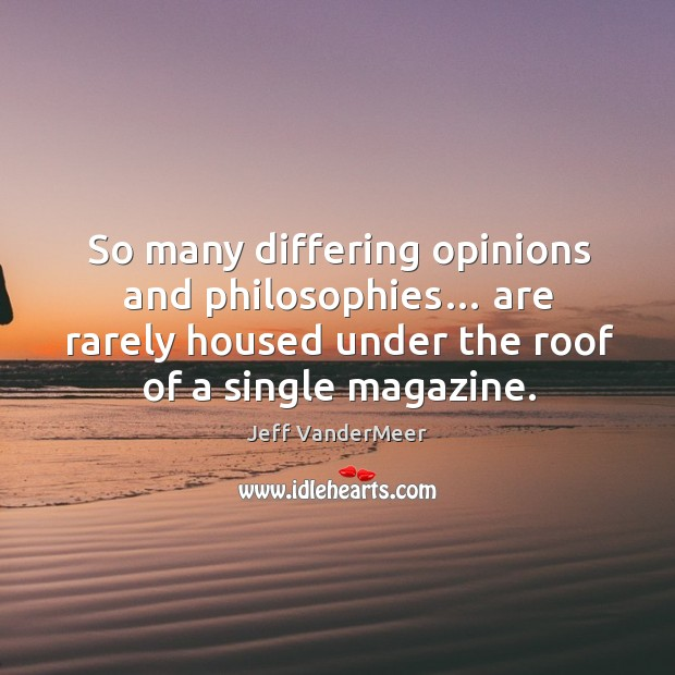 Image, So many differing opinions and philosophies… are rarely housed under the roof of a single magazine.