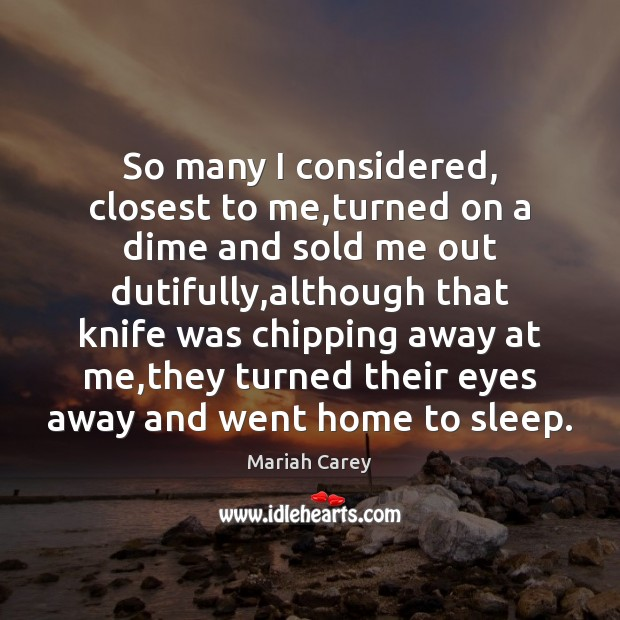 So many I considered, closest to me,turned on a dime and Mariah Carey Picture Quote