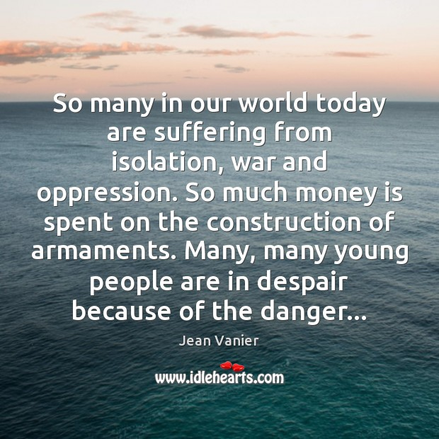 So many in our world today are suffering from isolation, war and Image