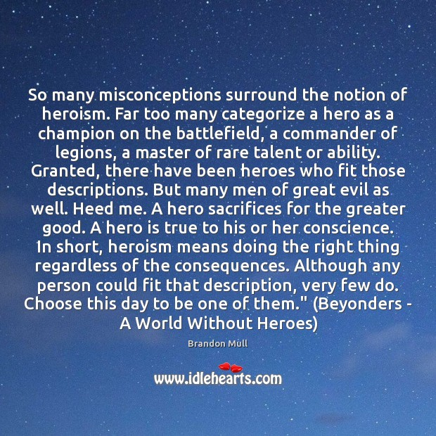 So many misconceptions surround the notion of heroism. Far too many categorize Brandon Mull Picture Quote