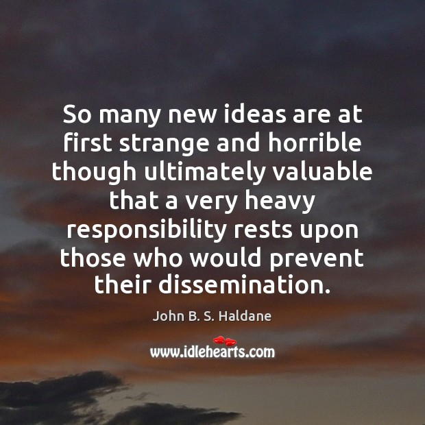 So many new ideas are at first strange and horrible though ultimately John B. S. Haldane Picture Quote