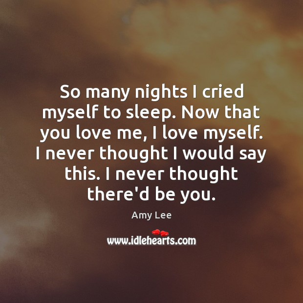 So many nights I cried myself to sleep. Now that you love Love Me Quotes Image