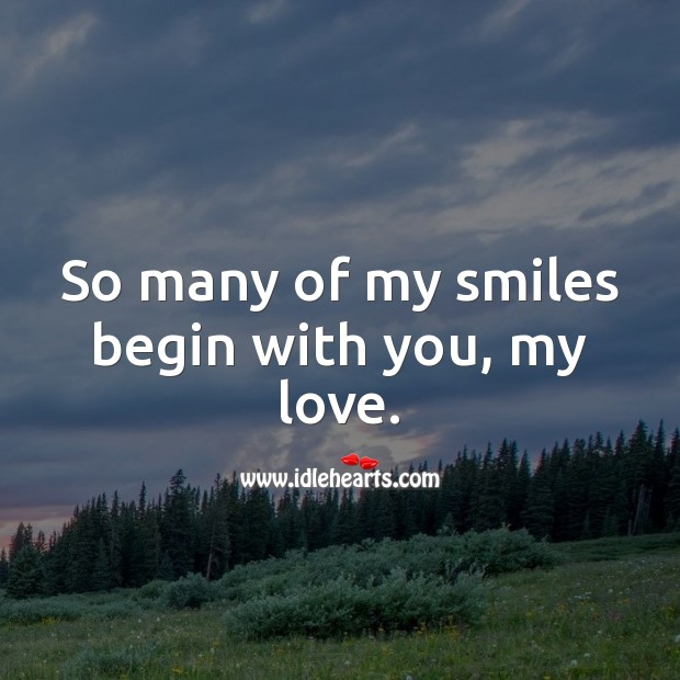 So many of my smiles begin with you, my love. Beautiful Love Quotes Image