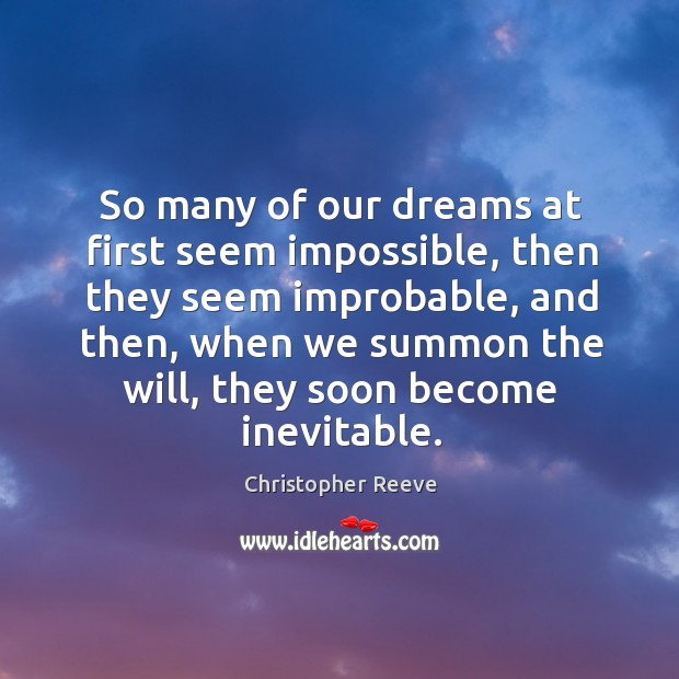 So many of our dreams at first seem impossible, then they seem improbable, and then Image