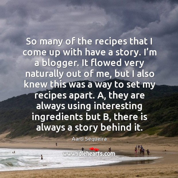 So many of the recipes that I come up with have a story. I'm a blogger. Image