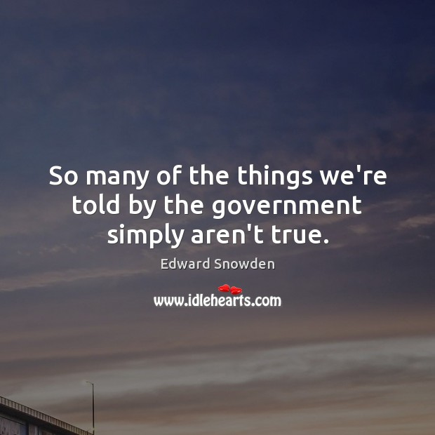 So many of the things we're told by the government simply aren't true. Image