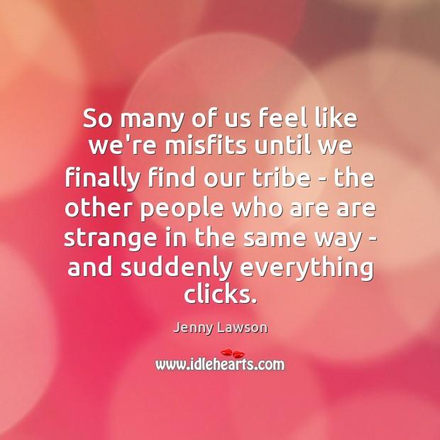 So many of us feel like we're misfits until we finally find Image