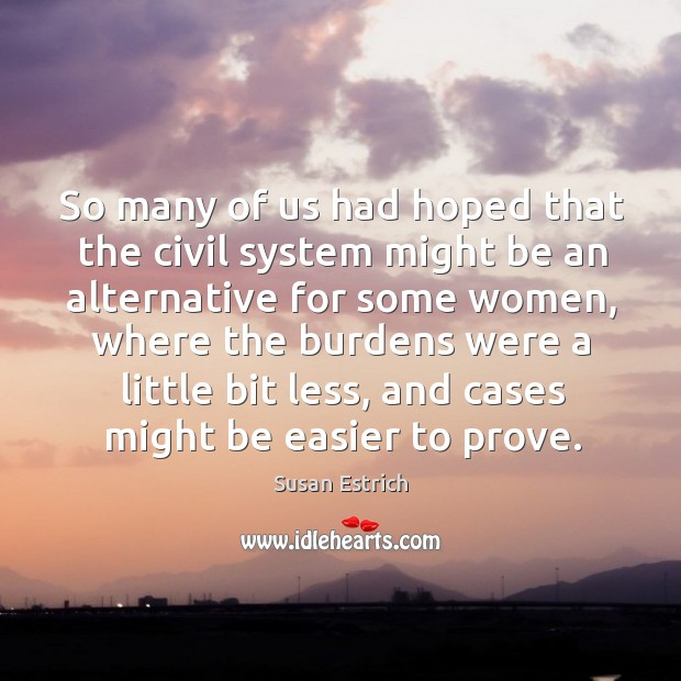 So many of us had hoped that the civil system might be an alternative for some Susan Estrich Picture Quote