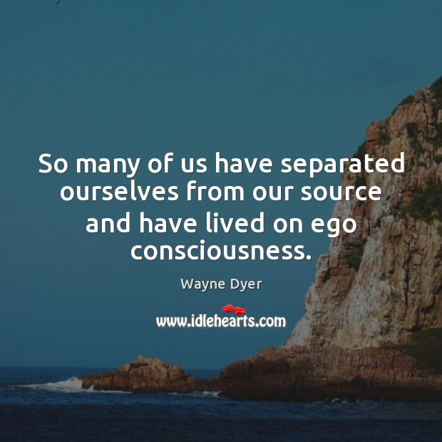 Image, So many of us have separated ourselves from our source and have