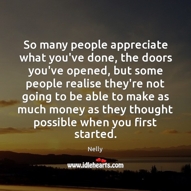 So many people appreciate what you've done, the doors you've opened, but Image