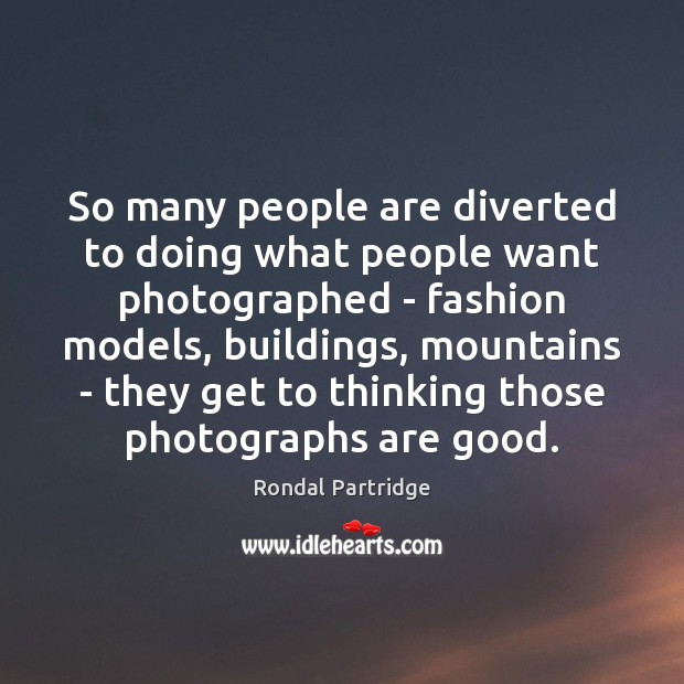 So many people are diverted to doing what people want photographed – Image