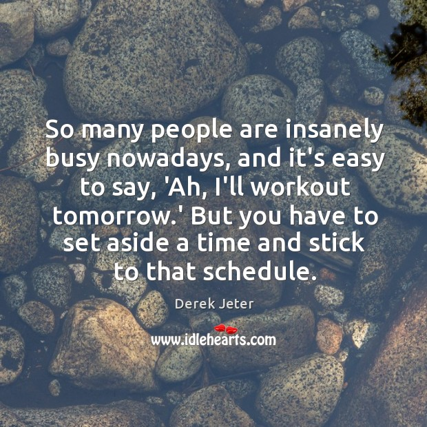 So many people are insanely busy nowadays, and it's easy to say, Image