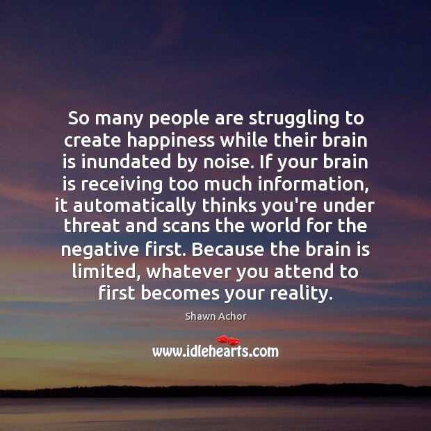 So many people are struggling to create happiness while their brain is Image