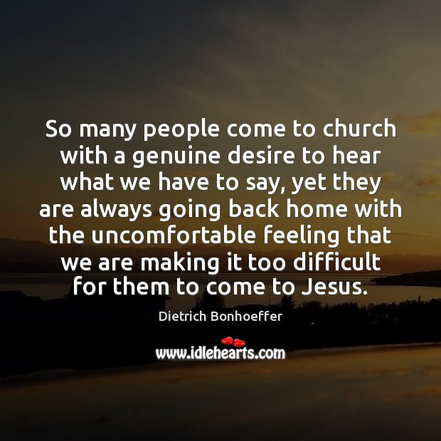 Image, So many people come to church with a genuine desire to hear