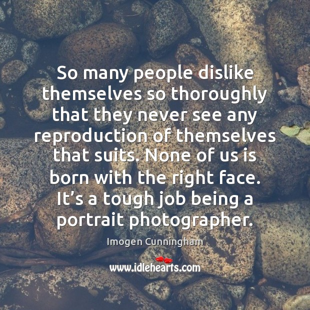 So many people dislike themselves so thoroughly that they never see any Image