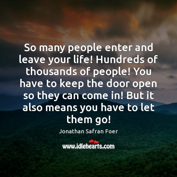 So many people enter and leave your life! Hundreds of thousands of Image