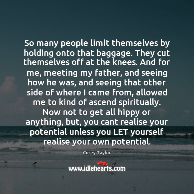So many people limit themselves by holding onto that baggage. They cut Image
