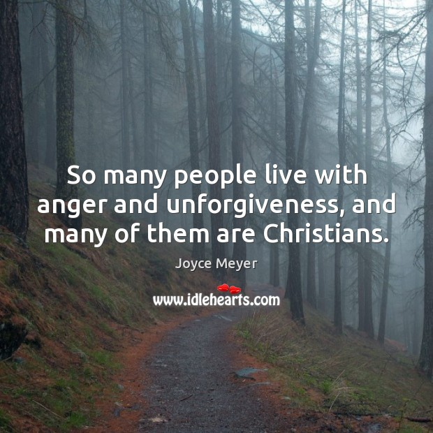 So many people live with anger and unforgiveness, and many of them are Christians. Image
