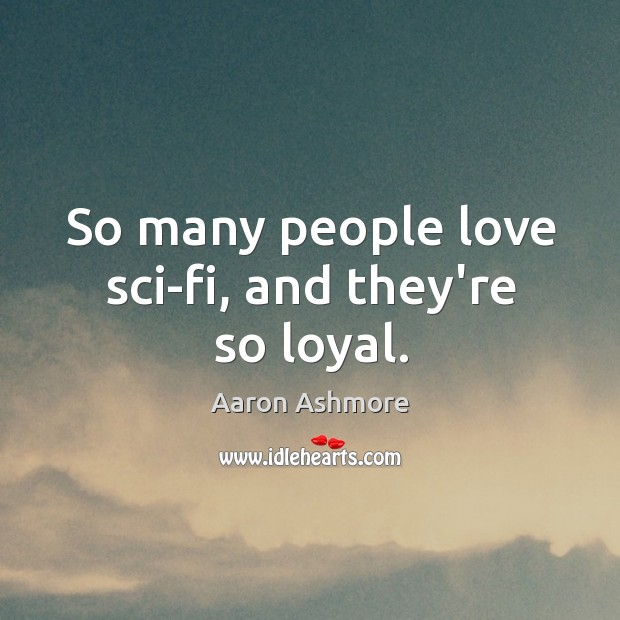 Image, So many people love sci-fi, and they're so loyal.