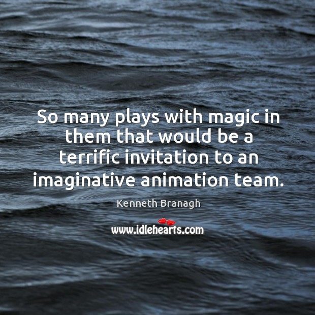 Image, So many plays with magic in them that would be a terrific invitation to an imaginative animation team.