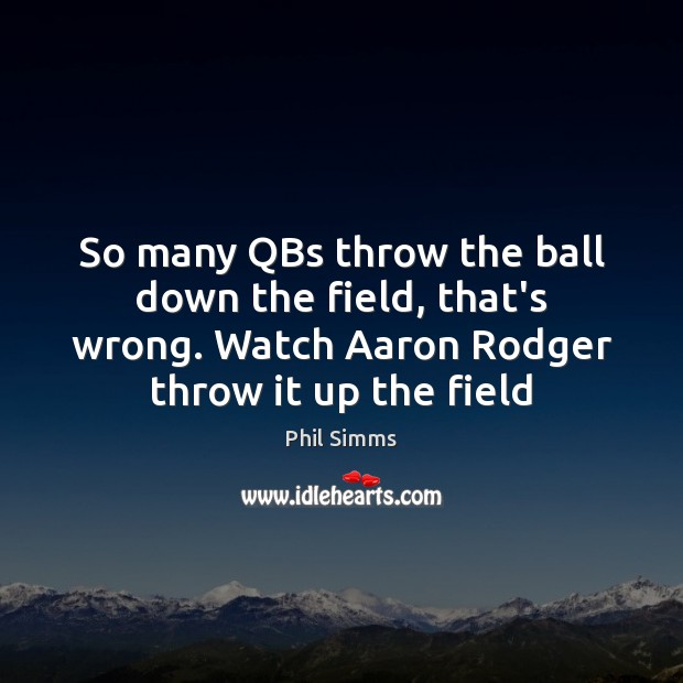 Image, So many QBs throw the ball down the field, that's wrong. Watch