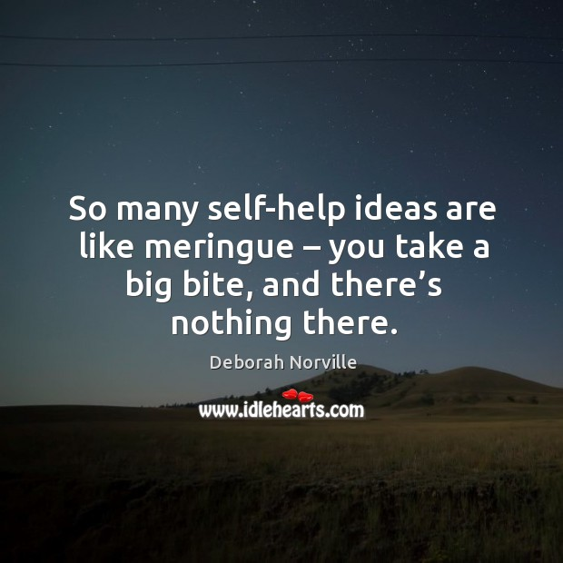 Image, So many self-help ideas are like meringue – you take a big bite, and there's nothing there.