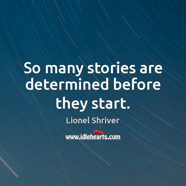 Image, So many stories are determined before they start.