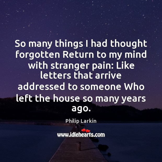 So many things I had thought forgotten Return to my mind with Philip Larkin Picture Quote
