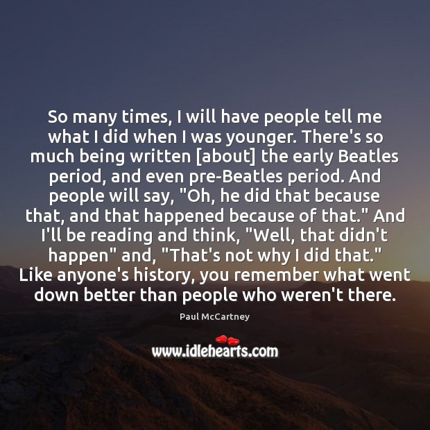 So many times, I will have people tell me what I did Paul McCartney Picture Quote