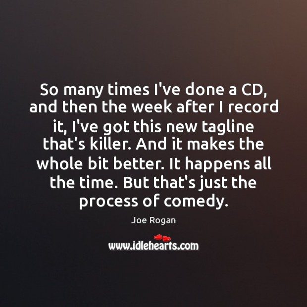So many times I've done a CD, and then the week after Image