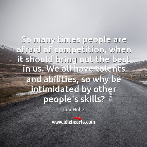 So many times people are afraid of competition, when it should bring Lou Holtz Picture Quote