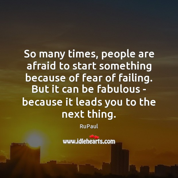 Image, So many times, people are afraid to start something because of fear