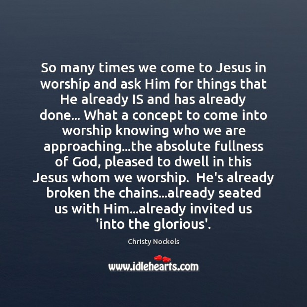 So many times we come to Jesus in worship and ask Him Image