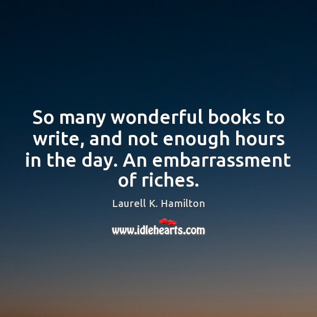 So many wonderful books to write, and not enough hours in the Image