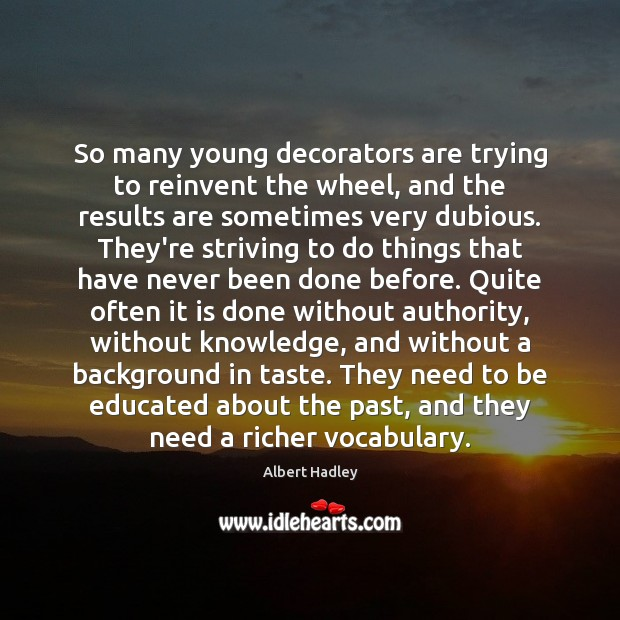 Image, So many young decorators are trying to reinvent the wheel, and the