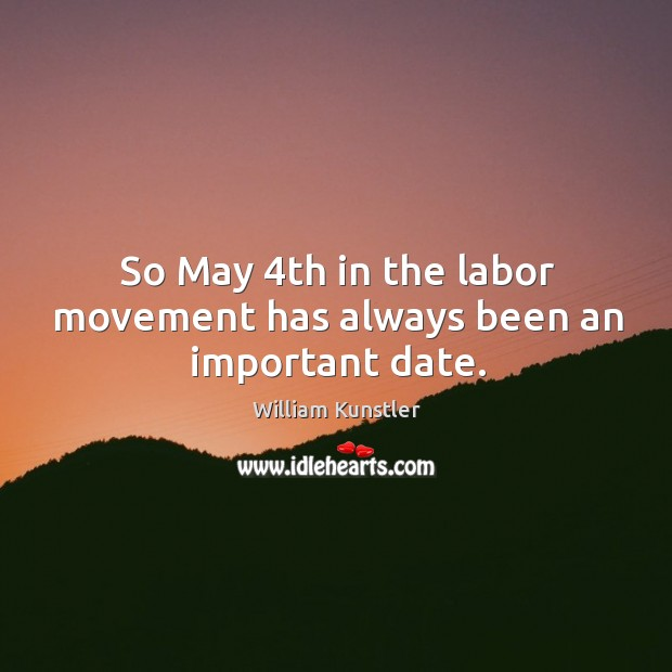 So may 4th in the labor movement has always been an important date. Image