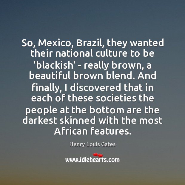 So, Mexico, Brazil, they wanted their national culture to be 'blackish' – Image