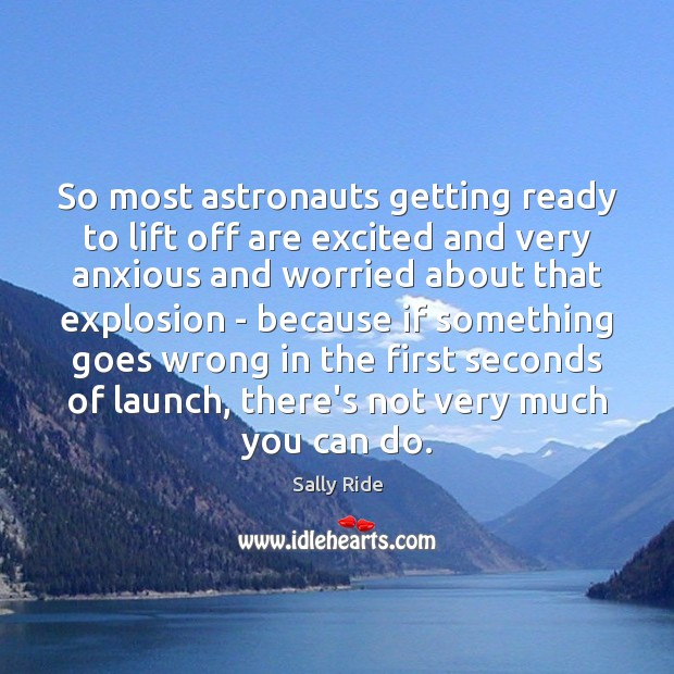 So most astronauts getting ready to lift off are excited and very Sally Ride Picture Quote