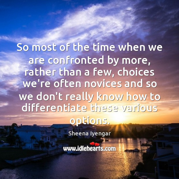 So most of the time when we are confronted by more, rather Sheena Iyengar Picture Quote