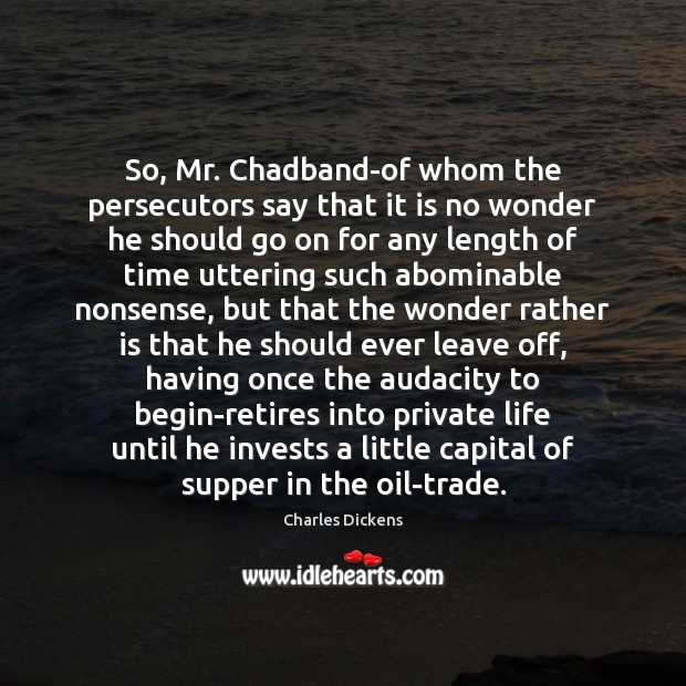 Image, So, Mr. Chadband-of whom the persecutors say that it is no wonder