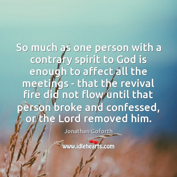So much as one person with a contrary spirit to God is Image