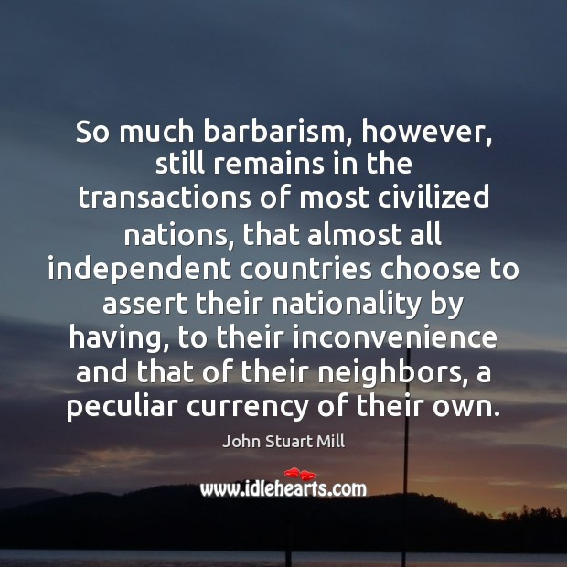 So much barbarism, however, still remains in the transactions of most civilized Image