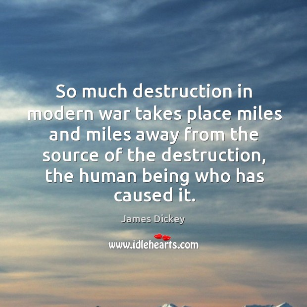 So much destruction in modern war takes place miles and miles away from the source of the Image