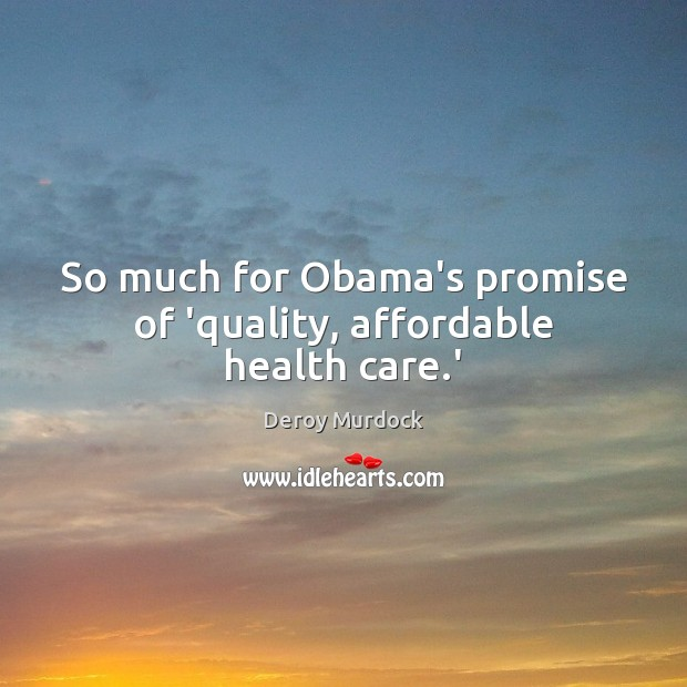 Image, So much for Obama's promise of 'quality, affordable health care.'