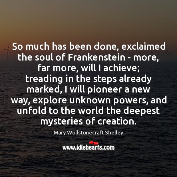 So much has been done, exclaimed the soul of Frankenstein – more, Image