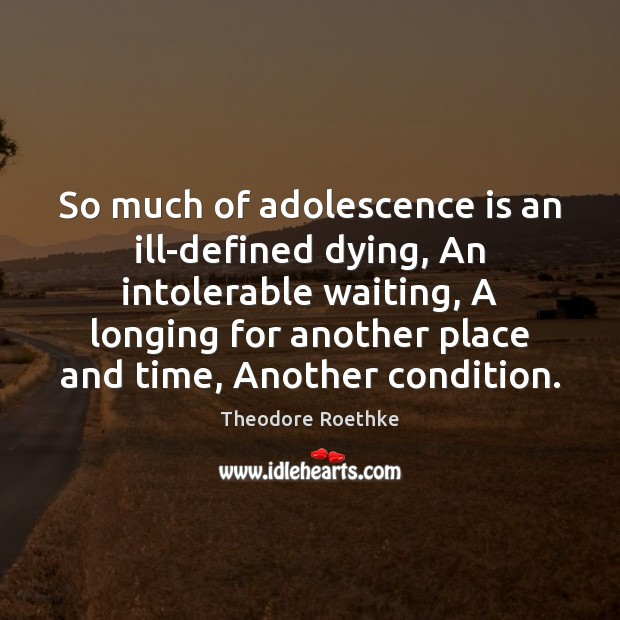 So much of adolescence is an ill-defined dying, An intolerable waiting, A Image